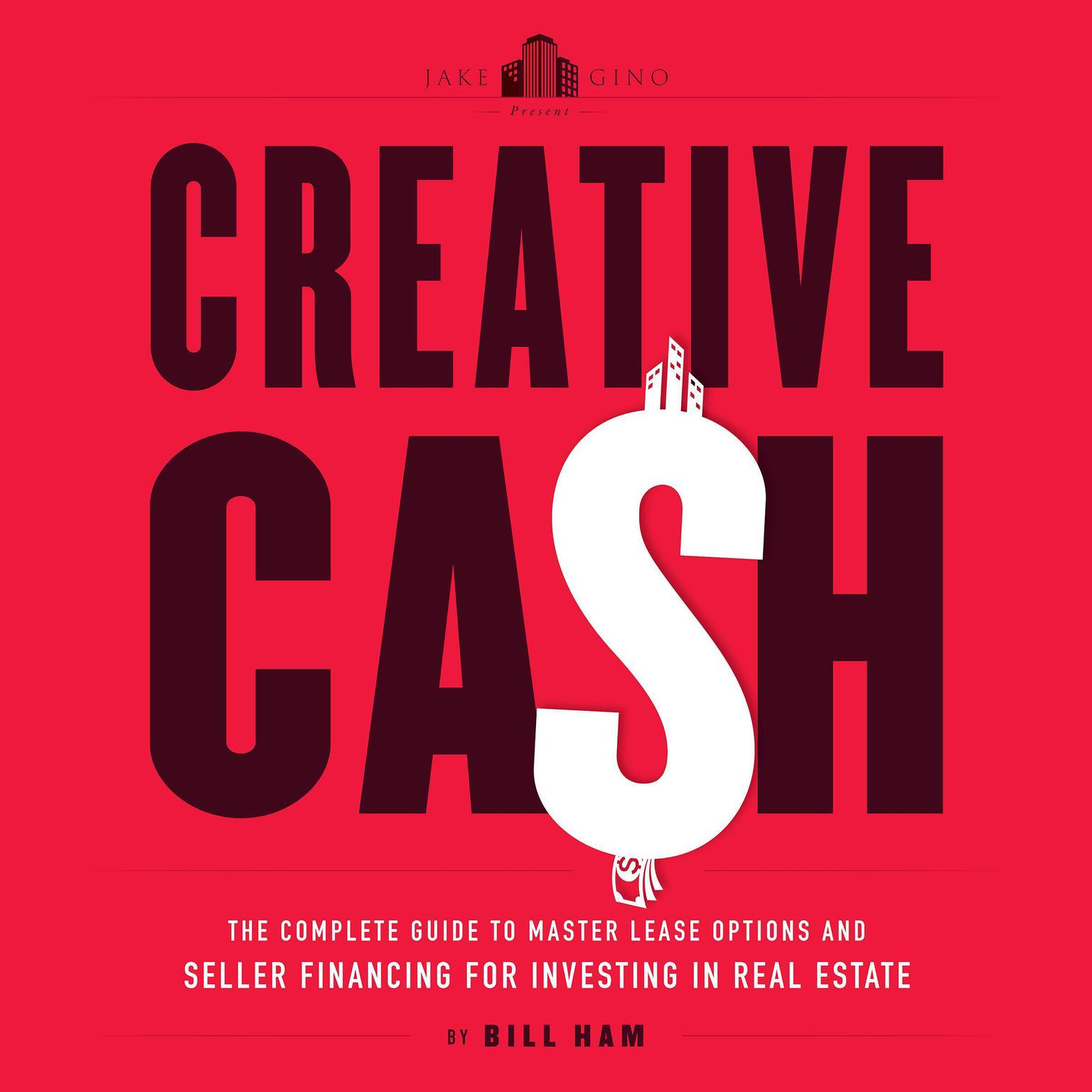 Creative Cash: The Complete Guide to Master Lease Options and Seller Financing for Investing in Real Estate Audiobook, by Bill Ham