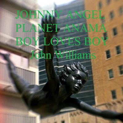 Johnny Angel Planet Anama Boy Loves Boy Audiobook, by John Williams