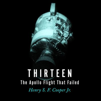 Thirteen: The Apollo Flight That Failed Audiobook, by Henry S. F. Cooper