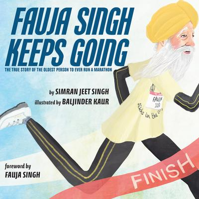 Fauja Singh Keeps Going: The True Story of the Oldest Person to Ever Run a Marathon Audiobook, by Simran Jeet Singh