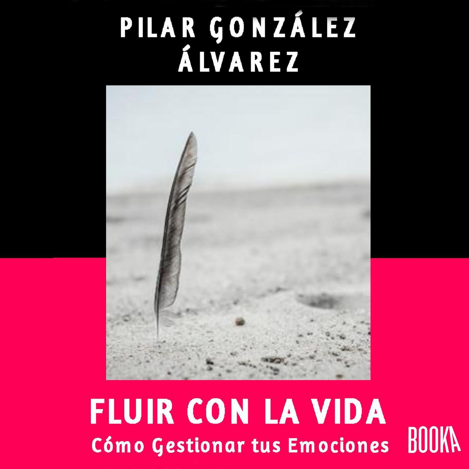 Fluir con la Vida: Como gestionar tus emociones Audiobook, by Pilar Gonzalez Alvarez