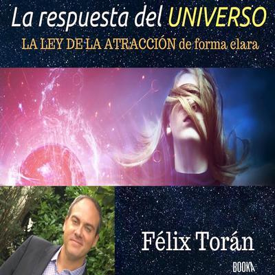 La respuesta del universo: Creando su vida ideal mediante la ley de la atraccion Audiobook, by Felix Toran