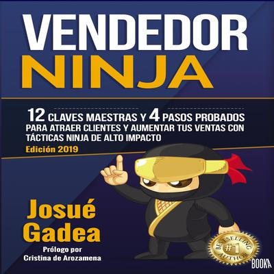 Vendedor Ninja: 12 Claves Maestras y 4 Pasos Probados Para Atraer Clientes Y Aumentar Tus Ventas Con Tacticas Ninja de Alto Impacto Audiobook, by Josue Gadea