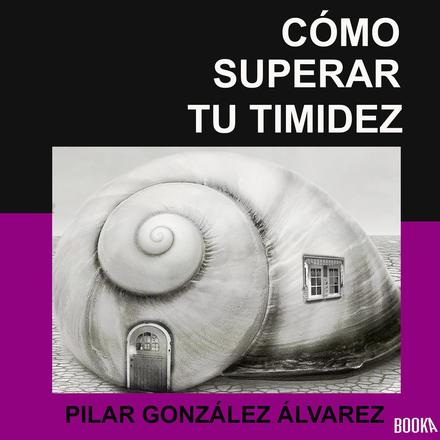 Como superar tu timidez: 7 CLAVES para lograr seguridad, autoestima y confianza Audiobook, by Pilar Gonzalez Alvarez