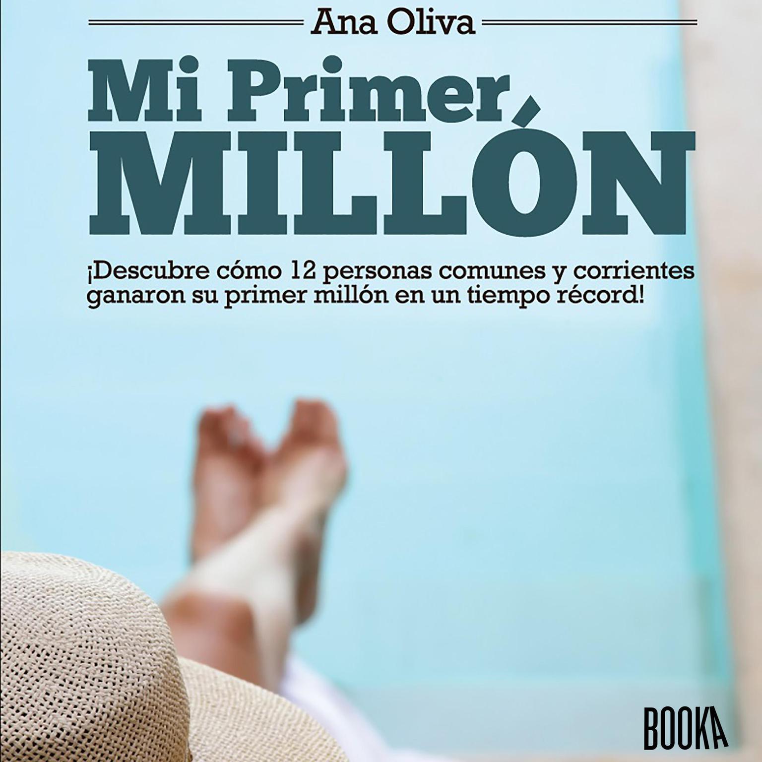 Mi Primer Millon: ¡Descubre como personas comunes y corrientes ganaron su Primer Millon en un tiempo record! Audiobook, by Ana Oliva