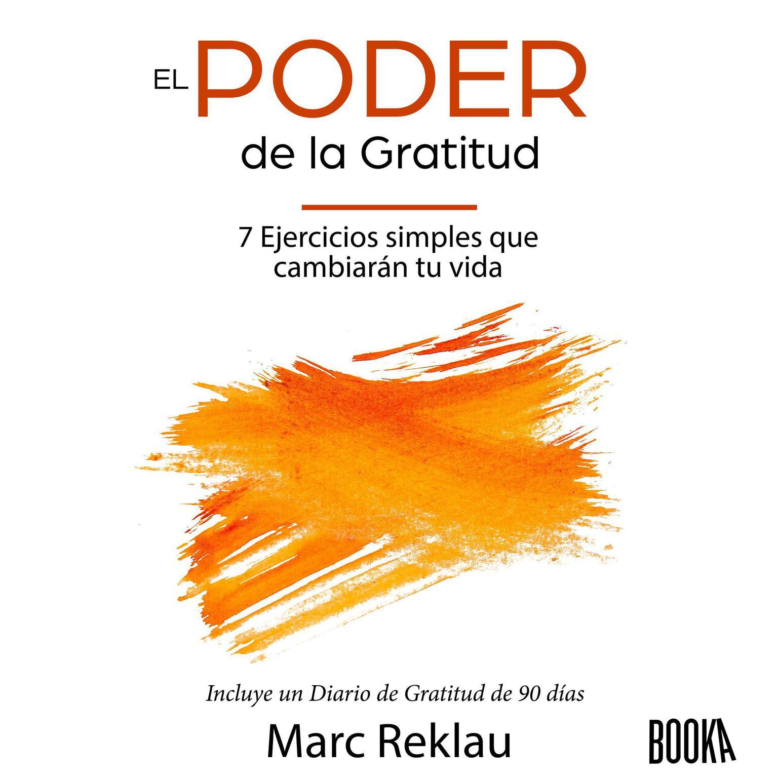El Poder de la Gratitud: 7 Ejercicios Simples que van a cambiar tu vida a mejor - incluye un diario de gratitud de 90 días (Hábitos Que Cambiarán Tu Vida) (Spanish Edition)  Audiobook, by Marc Reklau