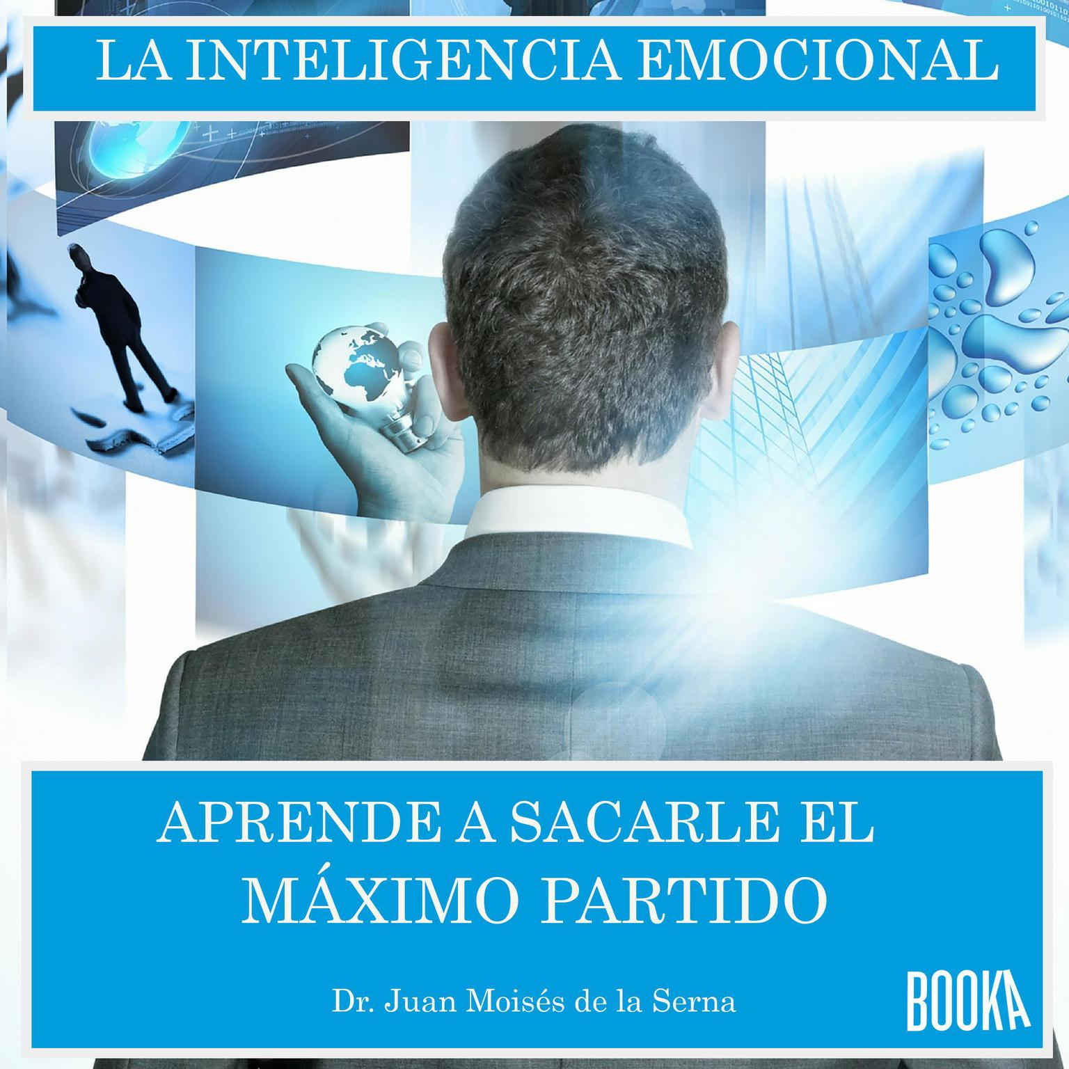 Inteligencia emocional: Aprende a sacarle el maximo partido Audiobook, by Juan Moisés De La Serna
