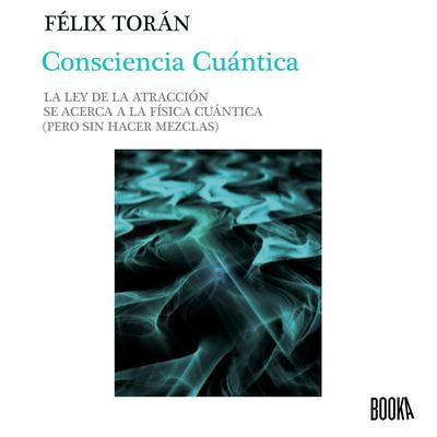 Consciencia cuantica: La ley de la atraccion se acerca a la física cuantica (sin hacer mezclas) Audiobook, by Felix Toran