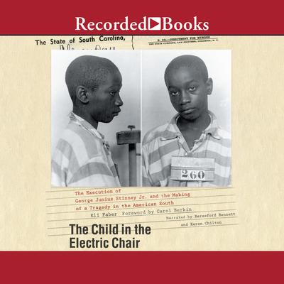 The Child in the Electric Chair: The Execution of George Junius Stinney Jr. and the Making of a Tragedy in the American South Audiobook, by Eli Faber