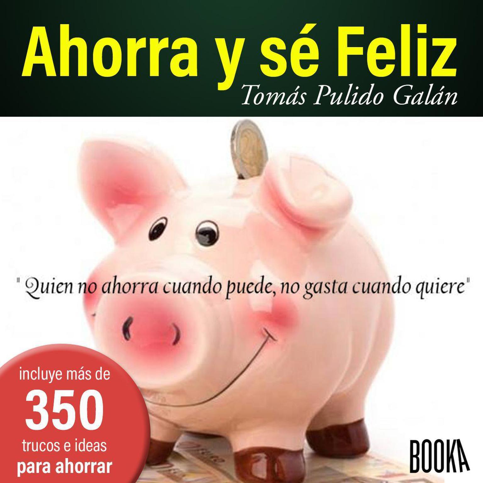 Ahorra Y Se Feliz Audiobook, by Tomas Pulido Galan
