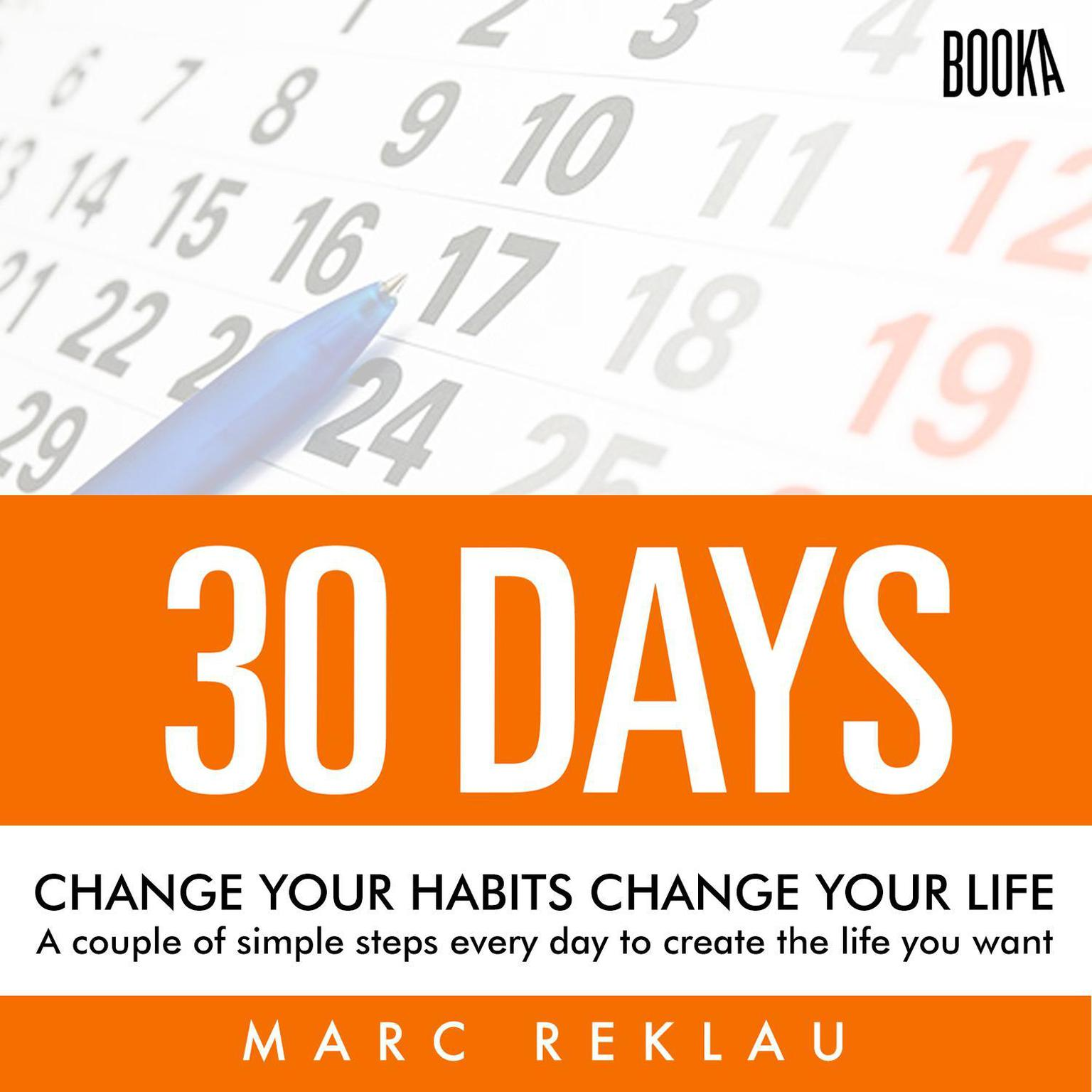 30 Days - Change your habits, Change your life: A couple of simple steps every day to create the life you want Audiobook, by Marc Reklau