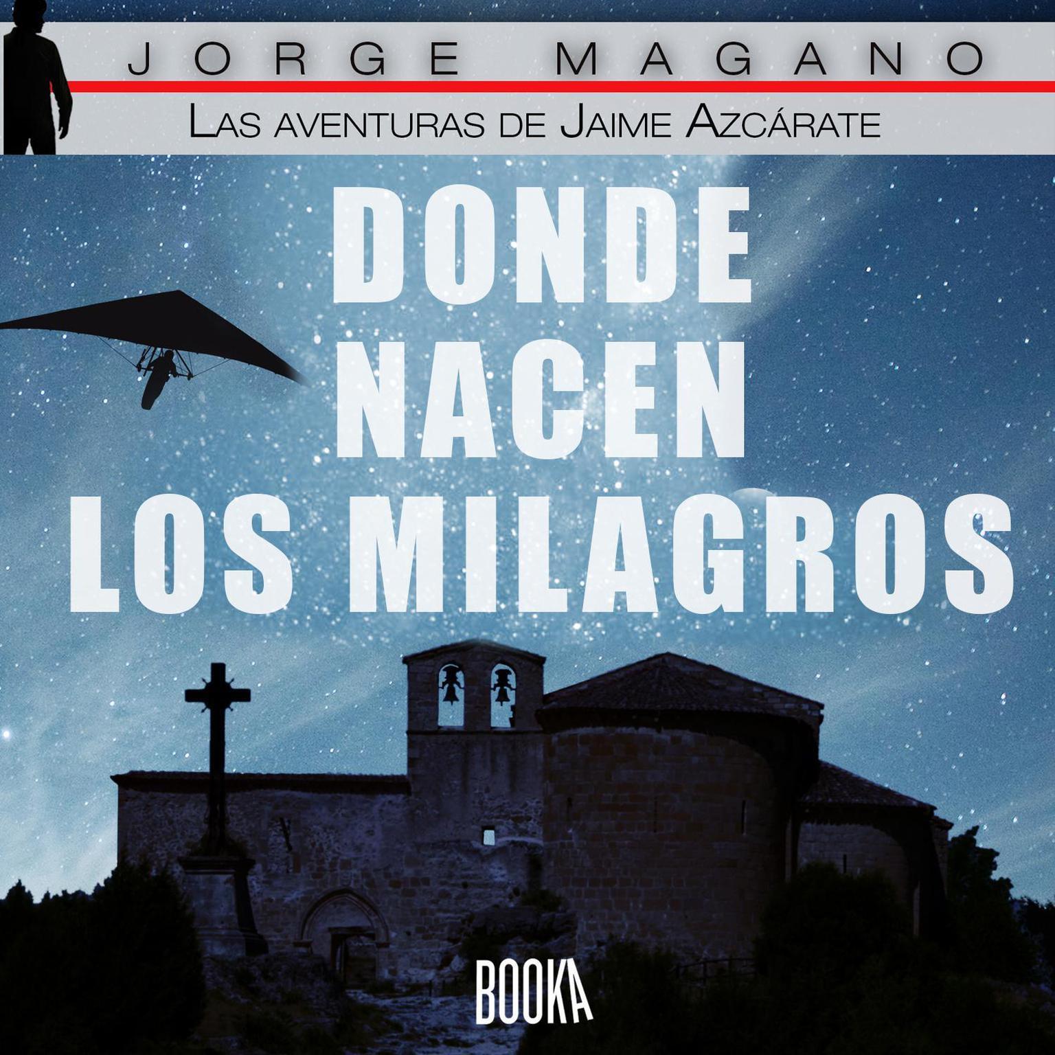Donde nacen los milagros (Las aventuras de Jaime Azcarate nº 2) Audiobook, by Jorge Magano