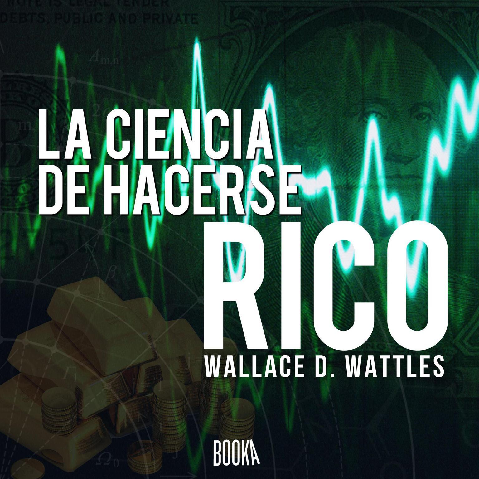 La ciencia de hacerse rico Audiobook, by Wallace Delois Wattles