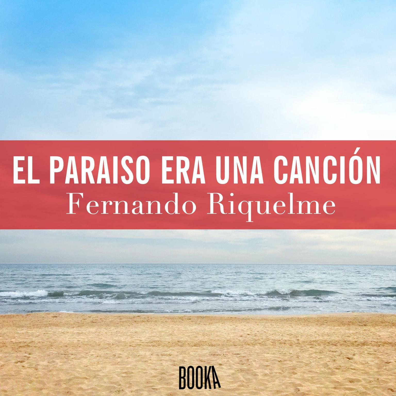 El Paraiso Era Una Cancion Audiobook, by Fernando Riquelme