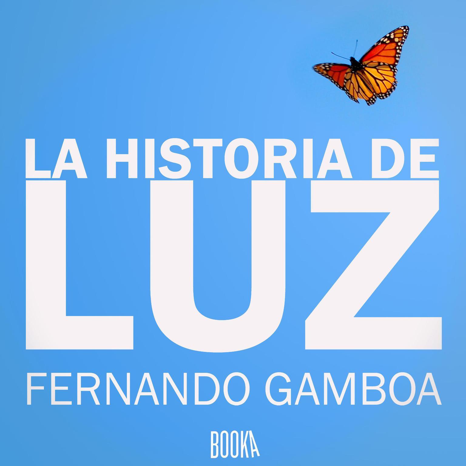 La Historia de Luz Audiobook, by Fernando Gamboa
