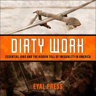 Dirty Work: Essential Jobs and the Hidden Toll of Inequality in America Audiobook, by