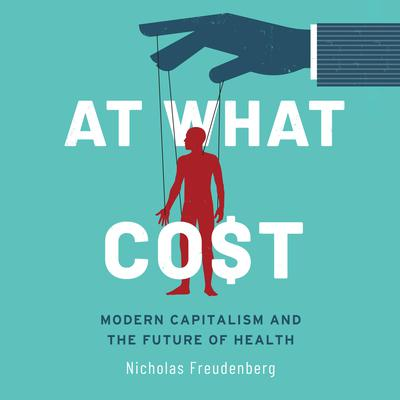 At What Cost: Modern Capitalism and the Future of Health Audiobook, by Nicholas Freudenberg