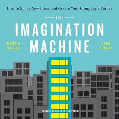 The Imagination Machine: How to Spark New Ideas and Create Your Companys Future Audiobook, by Martin Reeves