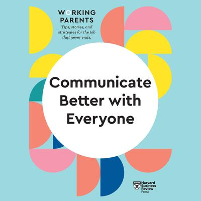 Communicate Better with Everyone Audiobook, by Harvard Business Review