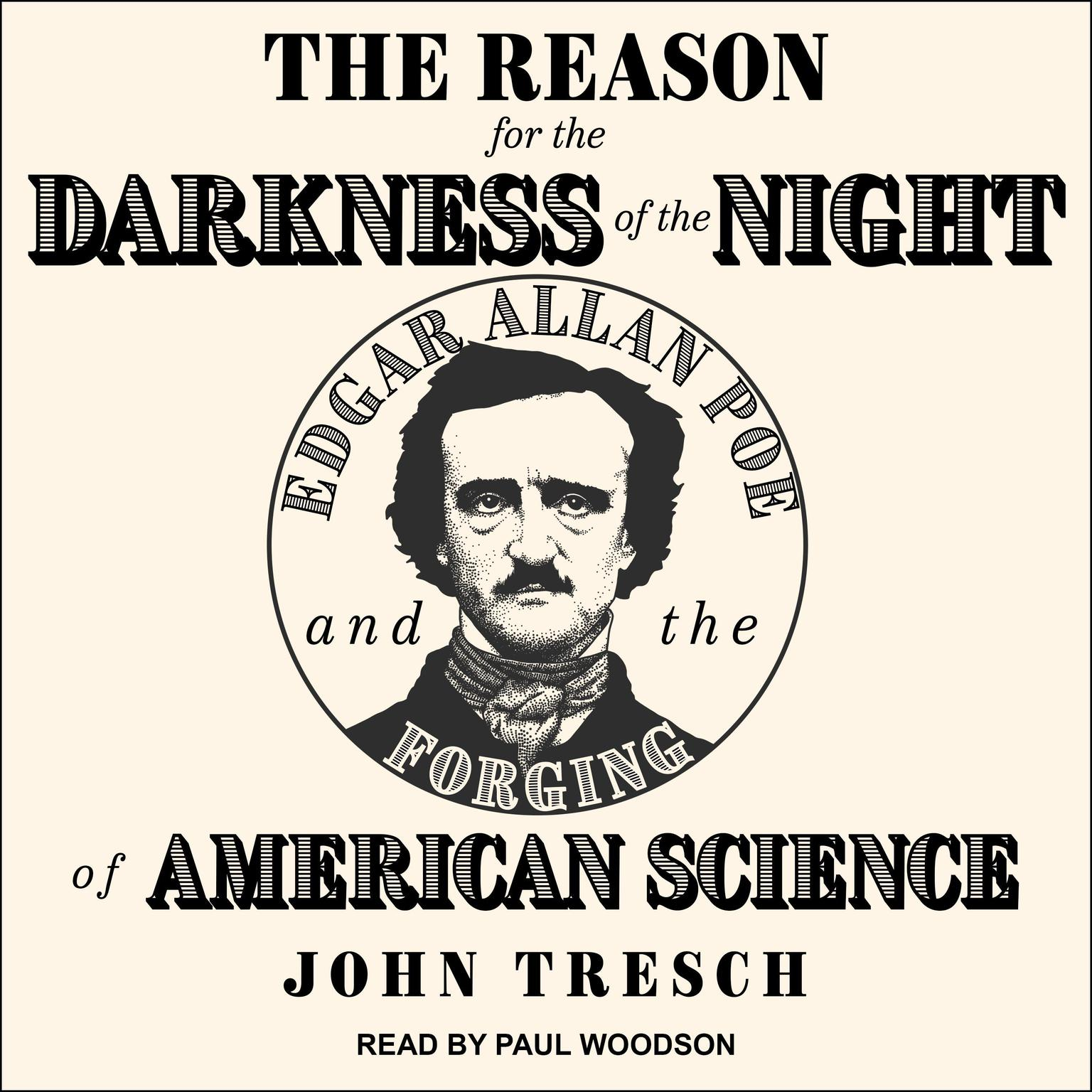 The Reason for the Darkness of the Night: Edgar Allan Poe and the Forging of American Science Audiobook, by John Tresch