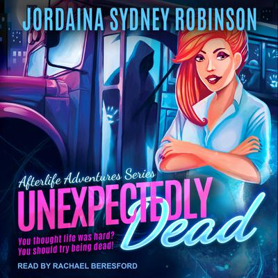 Unexpectedly Dead: An Afterlife Adventures Novel Audiobook, by
