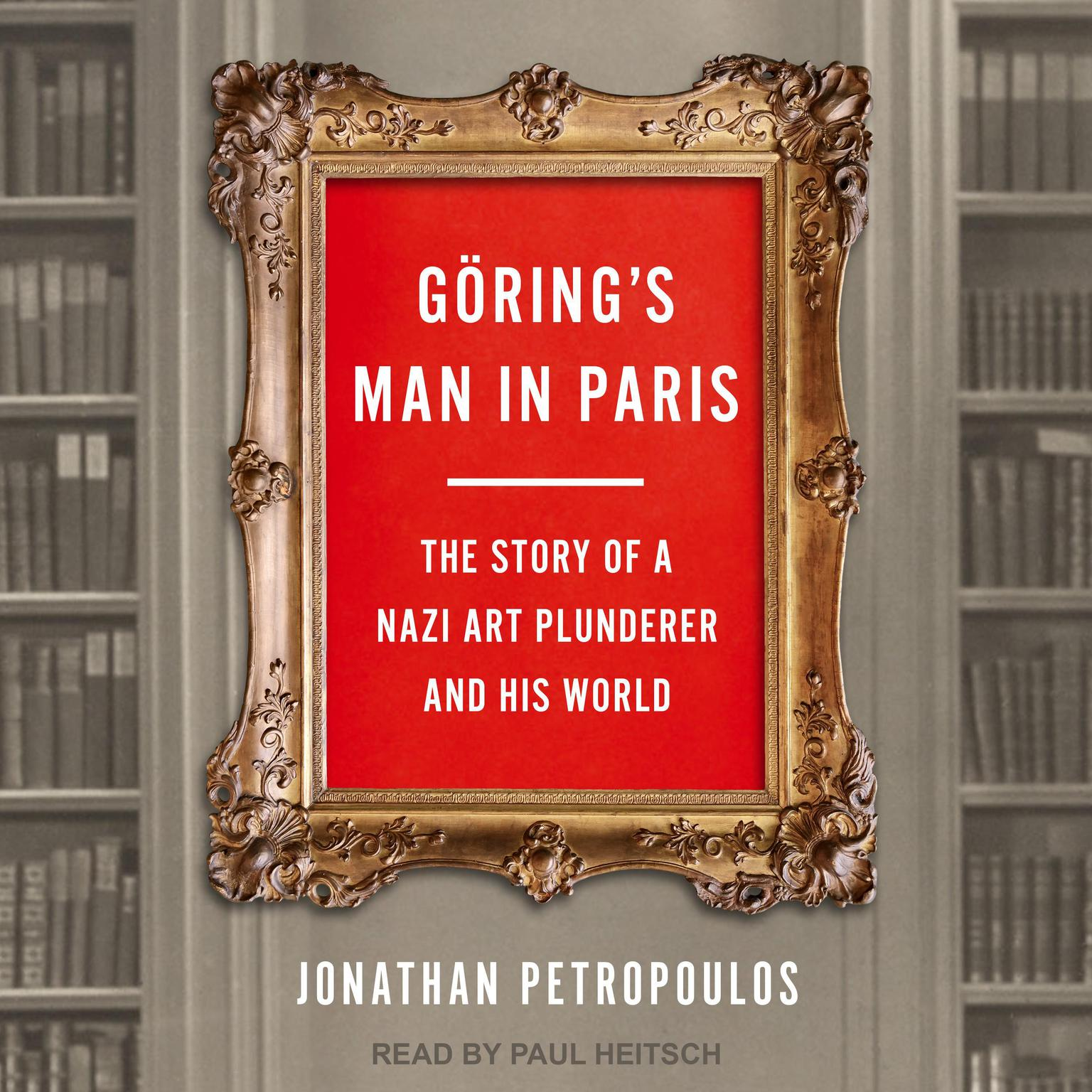 Göring's Man in Paris: The Story of a Nazi Art Plunderer and His World Audiobook, by Jonathan Petropoulos