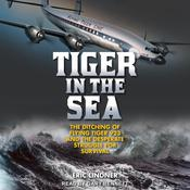Tiger in the Sea: The Ditching of Flying Tiger 923 and the Desperate Struggle for Survival Audiobook, by Eric Lindner