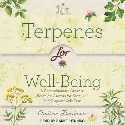 Terpenes for Well-Being: A Comprehensive Guide to Botanical Aromas for Emotional and Physical Self-Care Audiobook, by Andrew Freedman