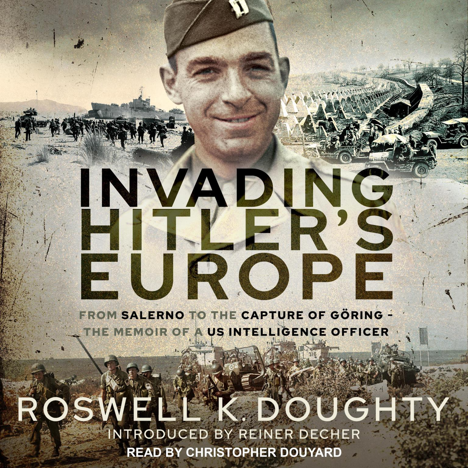 Invading Hitlers Europe: From Salerno to the Capture of Göring - the Memoir of a Us Intelligence Officer Audiobook, by Roswell K. Doughty