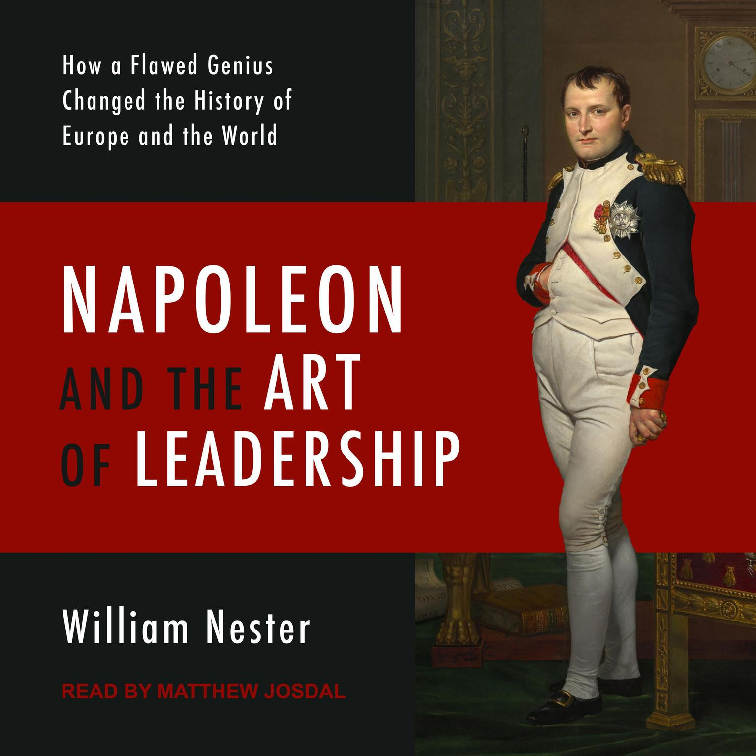 Napoleon and the Art of Leadership: How a Flawed Genius Changed the History of Europe and the World Audiobook, by William Nester