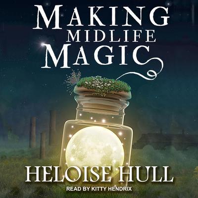 Making Midlife Magic Audiobook, by Heloise Hull