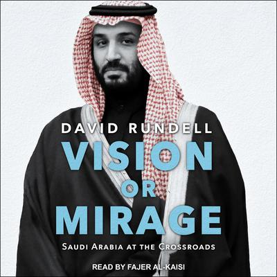 Vision or Mirage: Saudi Arabia at the Crossroads Audiobook, by