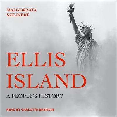 Ellis Island: A Peoples History Audiobook, by Małgorzata Szejnert