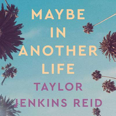 Maybe In Another Life Audiobook, by Taylor Jenkins Reid