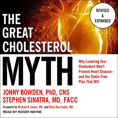 The Great Cholesterol Myth, Revised and Expanded: Why Lowering Your Cholesterol Wont Prevent Heart Disease—and the Statin-Free Plan that Will Audiobook, by Jonny Bowden