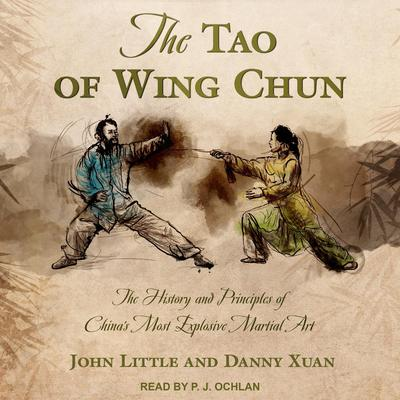 The Tao of Wing Chun: The History and Principles of Chinas Most Explosive Martial Art Audiobook, by Danny Xuan