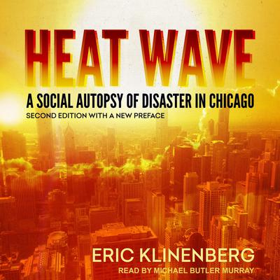 Heat Wave: A Social Autopsy of Disaster in Chicago, Second Edition with a New Preface Audiobook, by