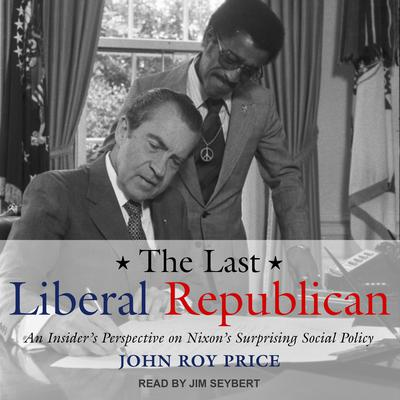 The Last Liberal Republican: An Insider's Perspective on Nixon's Surprising Social Policy Audiobook, by