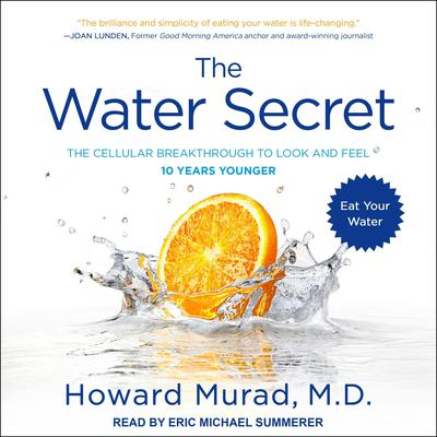 The Water Secret: The Cellular Breakthrough to Look and Feel 10 Years Younger Audiobook, by Howard Murad