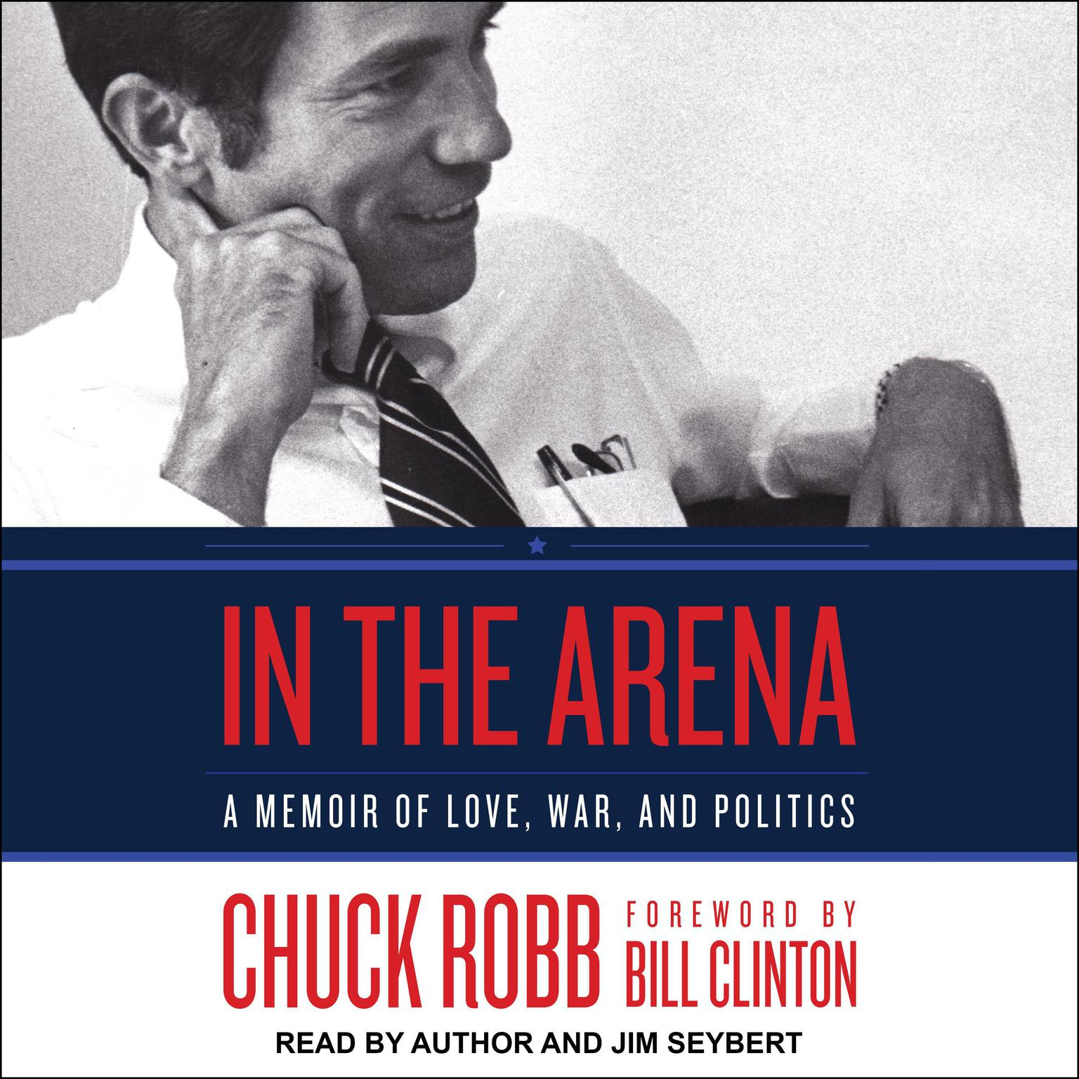 In the Arena: A Memoir of Love, War, and Politics Audiobook, by Chuck Robb