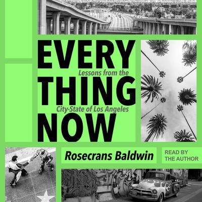 Everything Now: Lessons from the City-State of Los Angeles Audiobook, by Rosecrans Baldwin