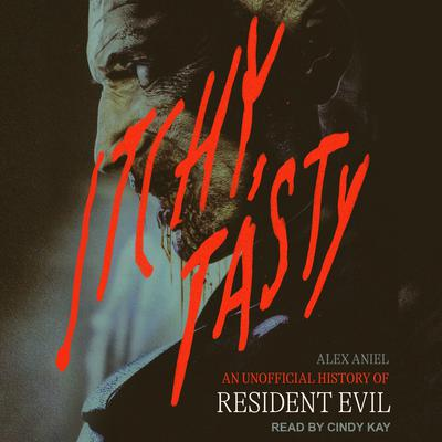 Itchy, Tasty: An Unofficial History of Resident Evil Audiobook, by Alex Aniel