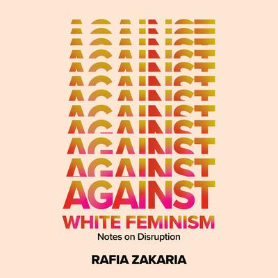 Against White Feminism: Notes on Disruption Audiobook, by