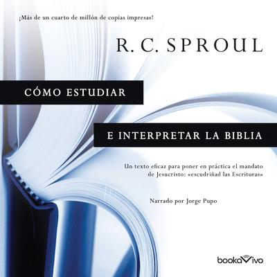 Cómo estudiar e interpretar la Biblia (Knowing Scripture) Audiobook, by