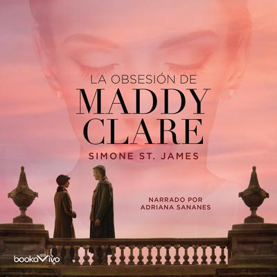 La obsesión de Maddy Clare (The Haunting of Maddy Clare) Audiobook, by Simone St. James