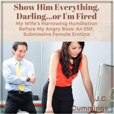 Show Him Everything, Darling…or I'm Fired: My Wife's Harrowing Humiliation Before My Angry Boss: An ENF Submissive Female Erotica Audiobook, by