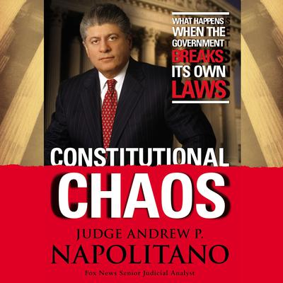 Constitutional Chaos: What Happens When the Government Breaks Its Own Laws Audiobook, by Andrew P. Napolitano