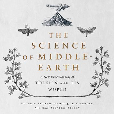 The Science of Middle-Earth: A New Understanding of Tolkien and His World Audiobook, by Jean-Sébastien Steyer