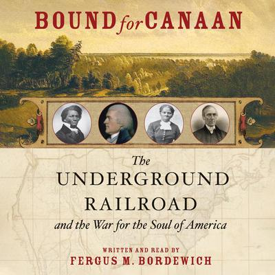 Bound for Canaan (Abridged): The Underground Railroad and the War for the Soul of America  Audiobook, by Fergus Bordewich