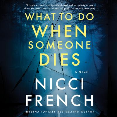What to Do When Someone Dies: A Novel Audiobook, by